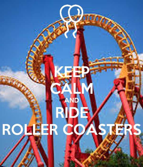 KEEP CALM AND RIDE ROLLER COASTERS