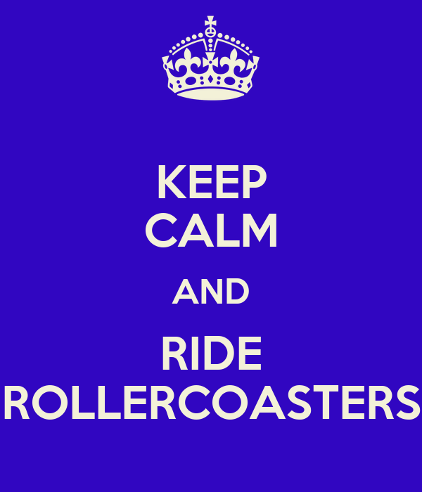KEEP CALM AND RIDE ROLLERCOASTERS