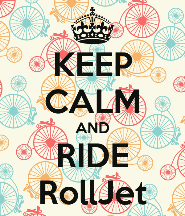 KEEP CALM AND RIDE RollJet