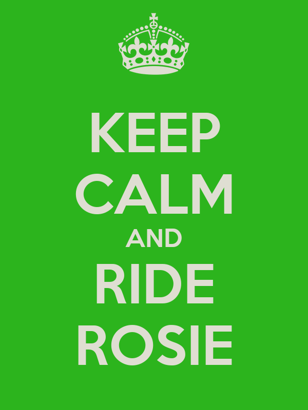 KEEP CALM AND RIDE ROSIE