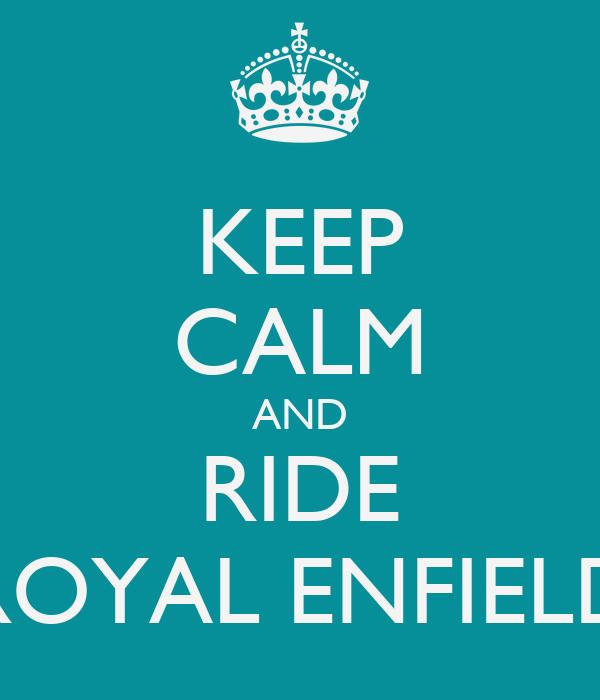 KEEP CALM AND RIDE ROYAL ENFIELD