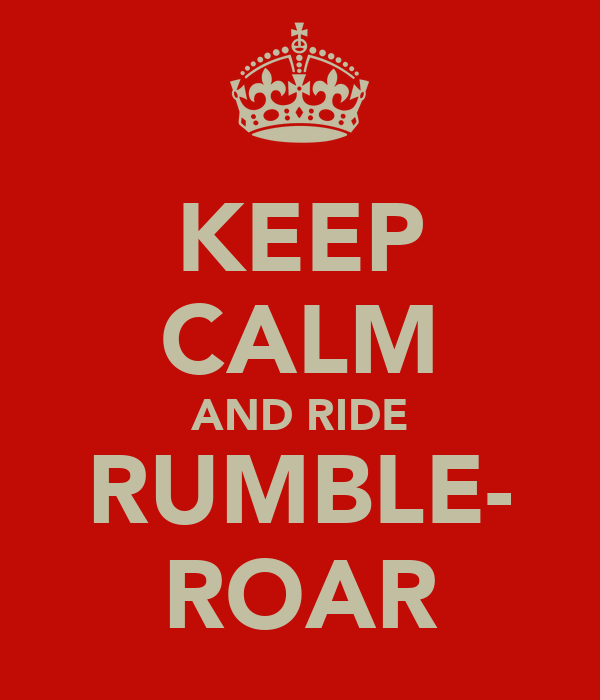 KEEP CALM AND RIDE RUMBLE- ROAR