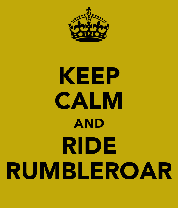 KEEP CALM AND RIDE RUMBLEROAR