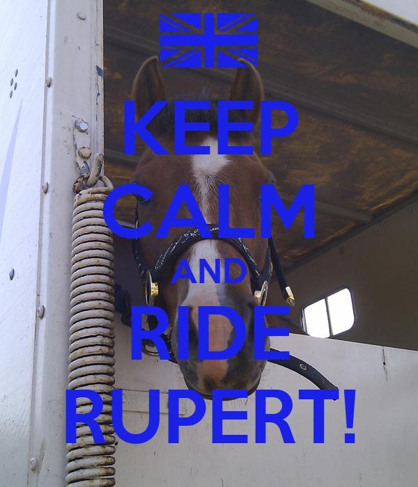 KEEP CALM AND RIDE RUPERT!
