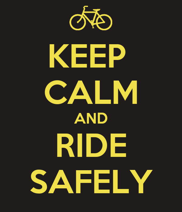 KEEP  CALM AND RIDE SAFELY