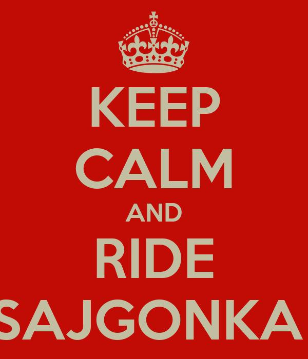 KEEP CALM AND RIDE SAJGONKA