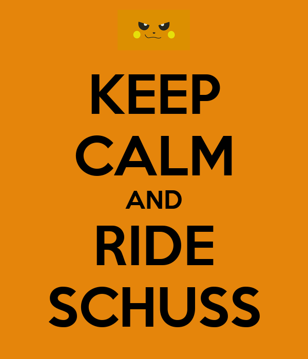 KEEP CALM AND RIDE SCHUSS