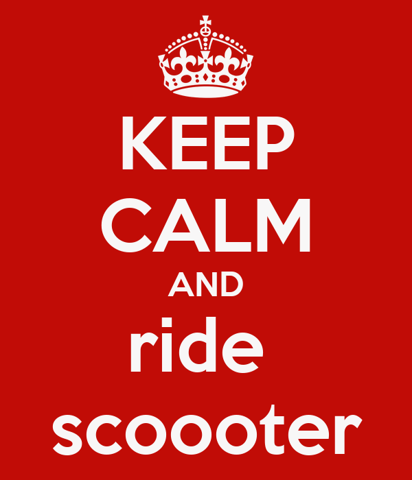 KEEP CALM AND ride  scoooter