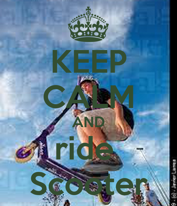 KEEP CALM AND ride  Scooter