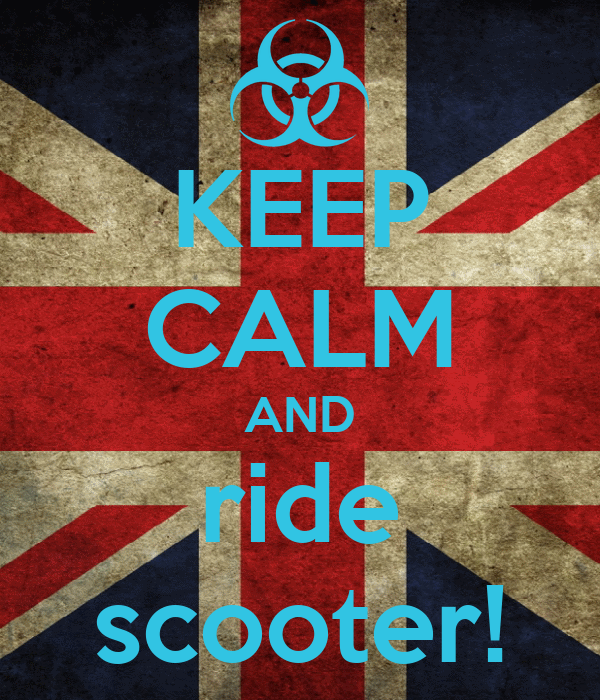 KEEP CALM AND ride scooter!