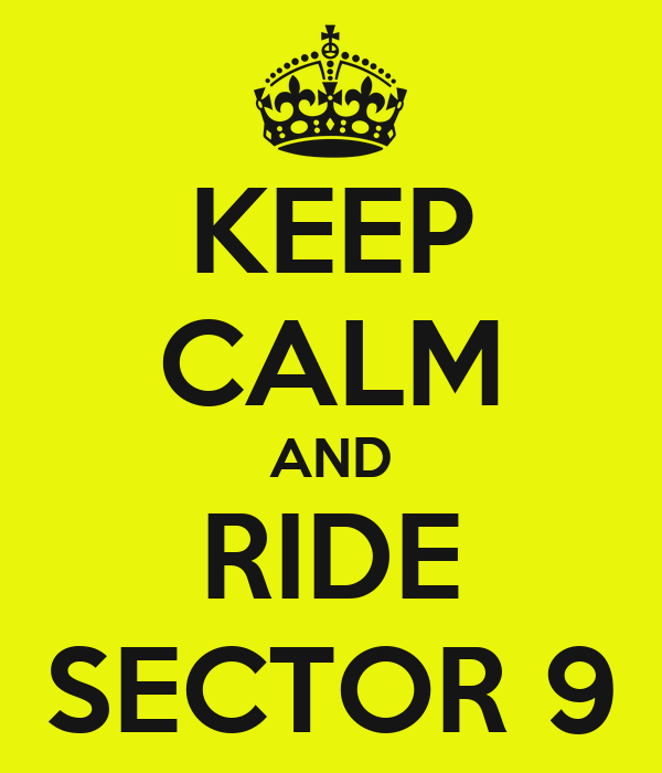 KEEP CALM AND RIDE SECTOR 9