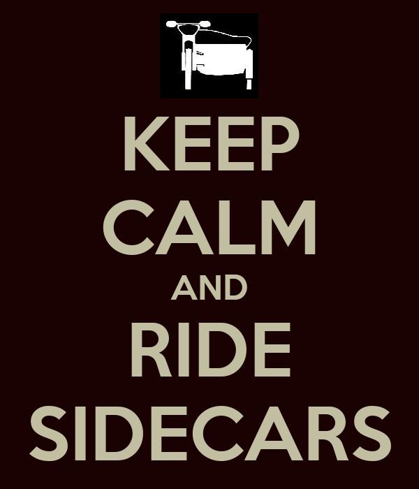 KEEP CALM AND RIDE SIDECARS