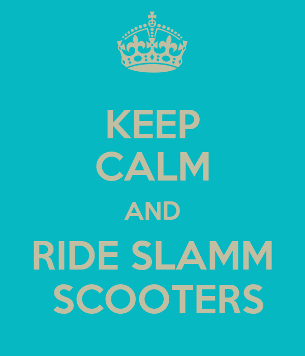 KEEP CALM AND RIDE SLAMM  SCOOTERS