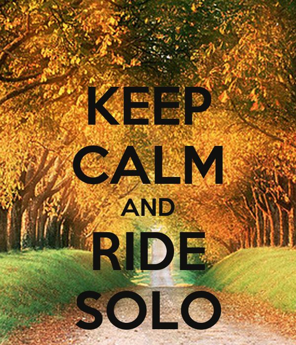 KEEP CALM AND RIDE SOLO