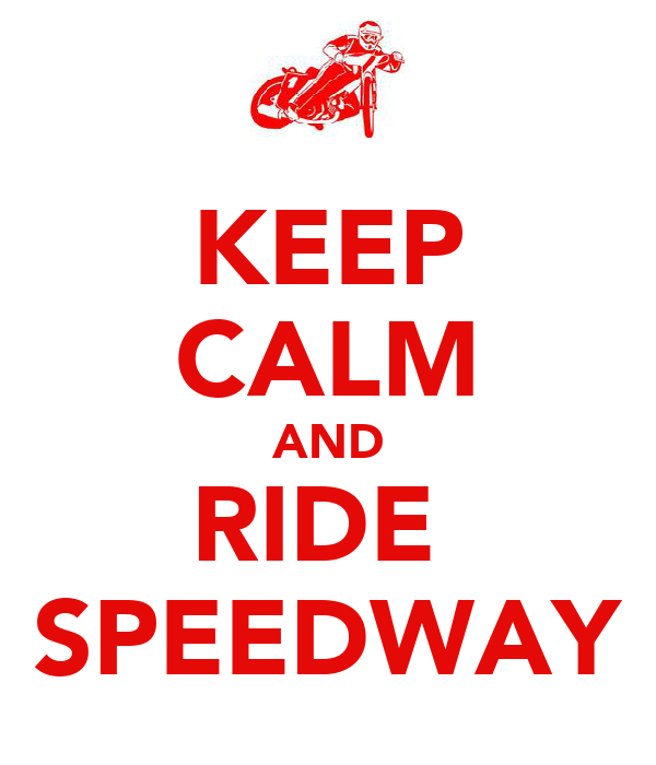 KEEP CALM AND RIDE  SPEEDWAY