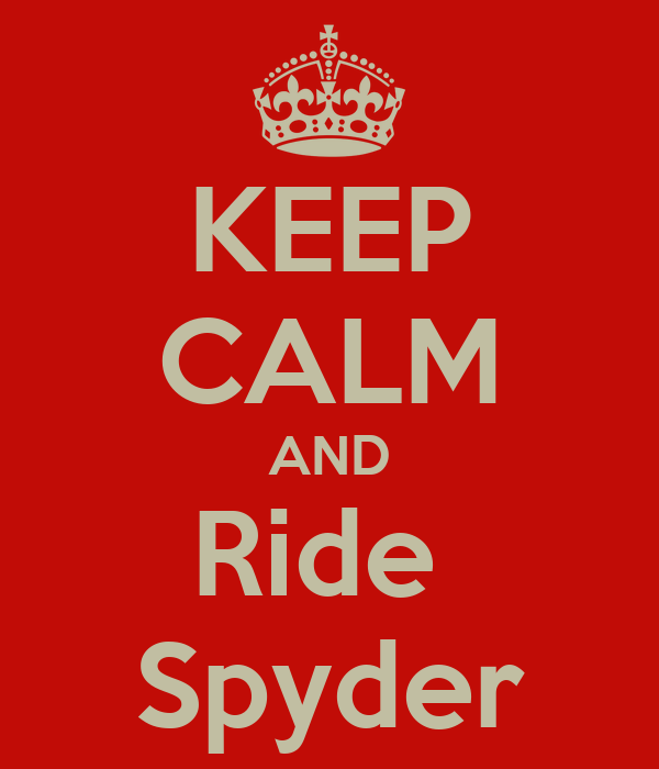 KEEP CALM AND Ride  Spyder