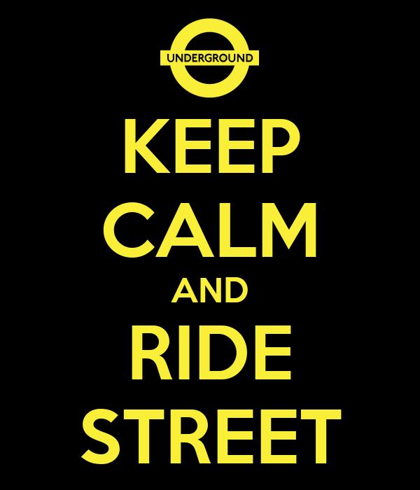 KEEP CALM AND RIDE STREET