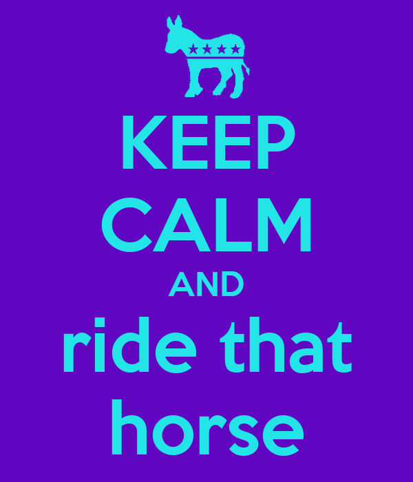 KEEP CALM AND ride that horse