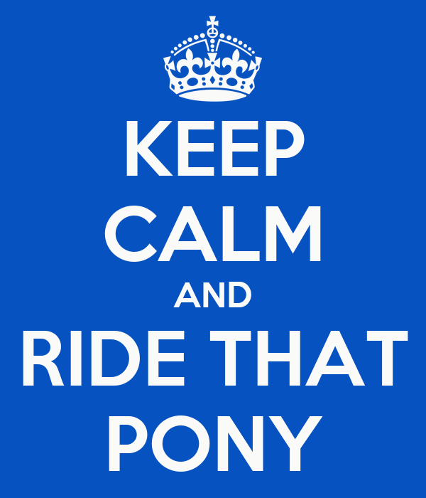 KEEP CALM AND RIDE THAT PONY