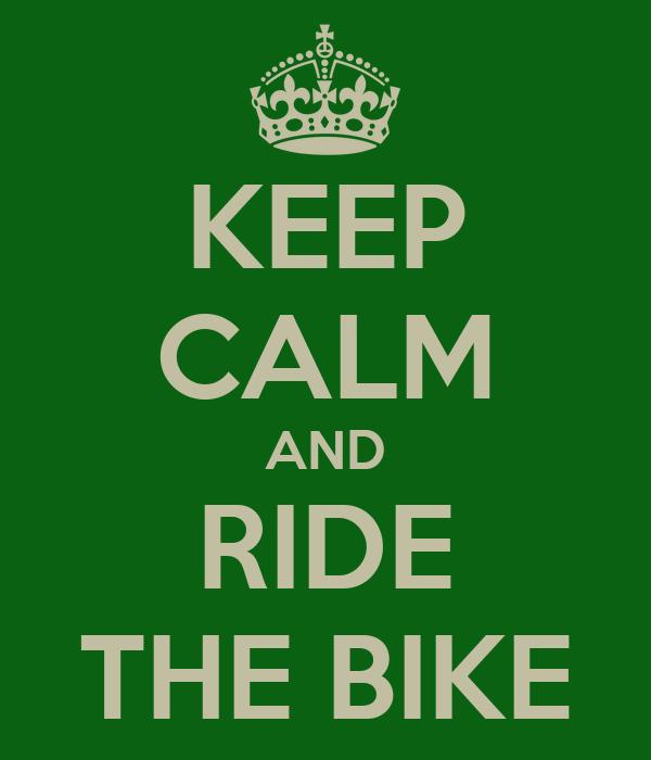 KEEP CALM AND RIDE THE BIKE