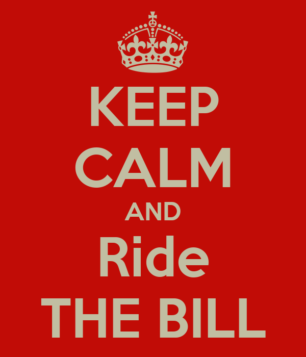 KEEP CALM AND Ride THE BILL