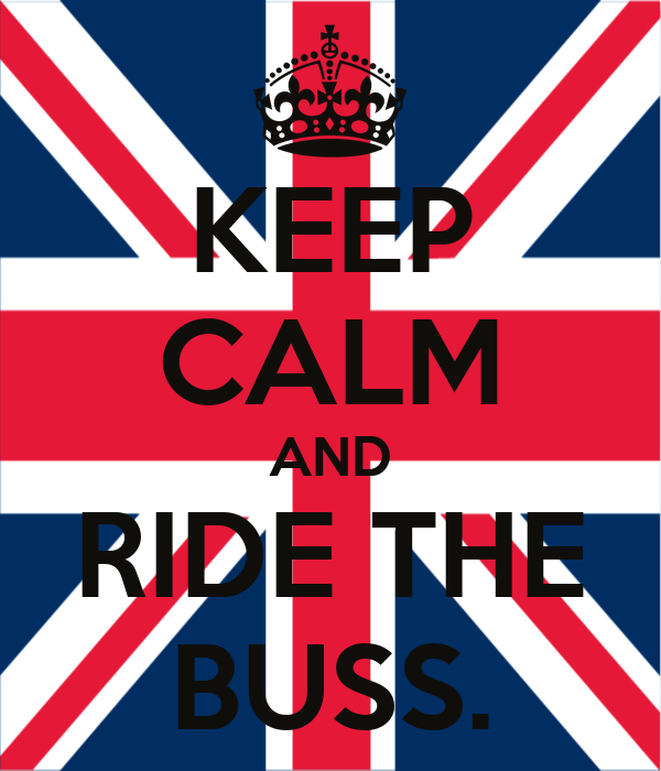 KEEP CALM AND RIDE THE BUSS.