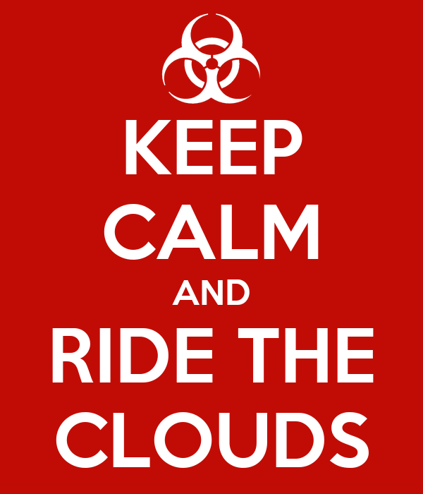 KEEP CALM AND RIDE THE CLOUDS