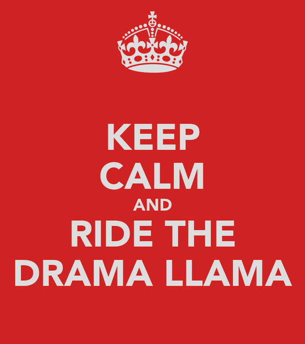 KEEP CALM AND RIDE THE DRAMA LLAMA