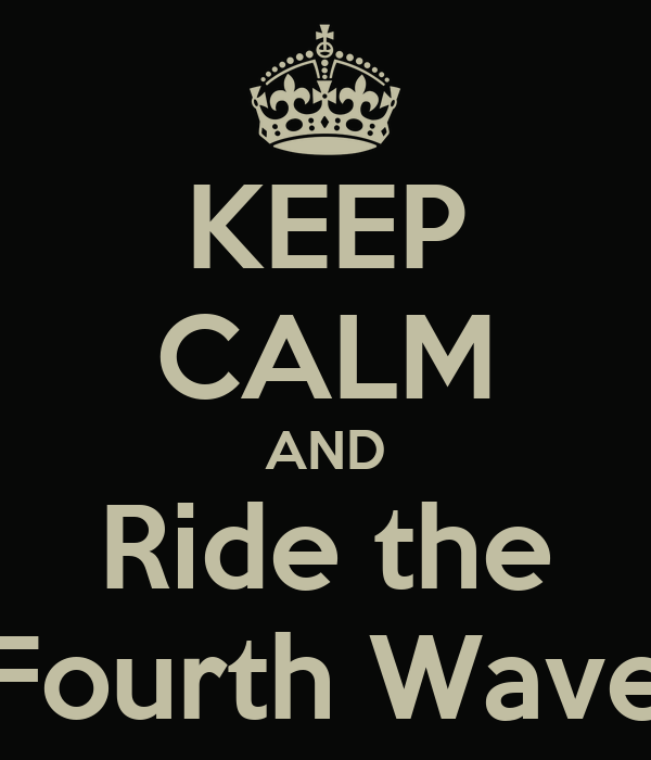 KEEP CALM AND Ride the Fourth Wave