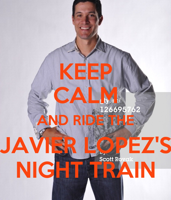 KEEP CALM AND RIDE THE JAVIER LOPEZ'S NIGHT TRAIN
