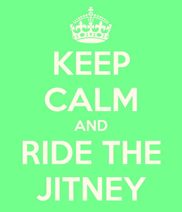 KEEP CALM AND RIDE THE JITNEY