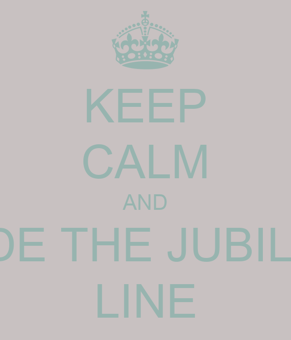 KEEP CALM AND RIDE THE JUBILEE LINE
