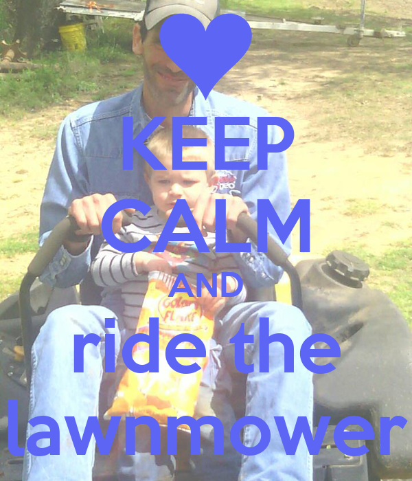 KEEP CALM AND ride the lawnmower