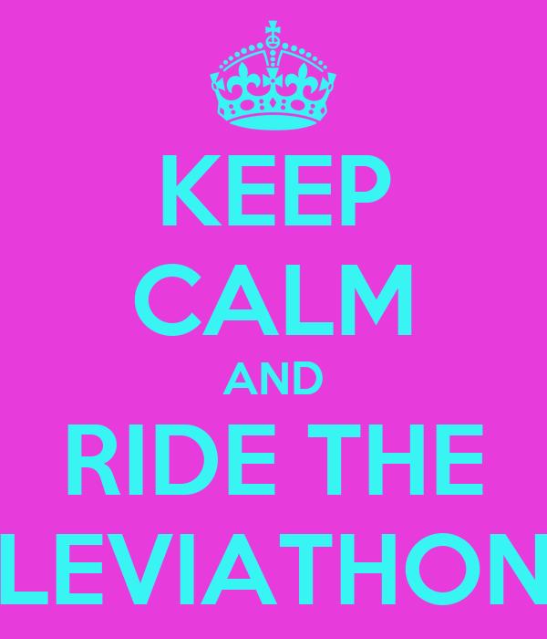 KEEP CALM AND RIDE THE LEVIATHON