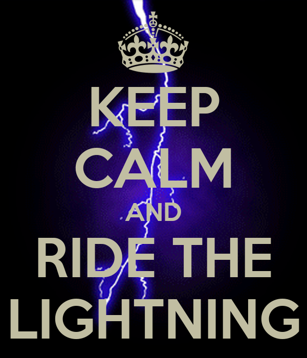 KEEP CALM AND RIDE THE LIGHTNING