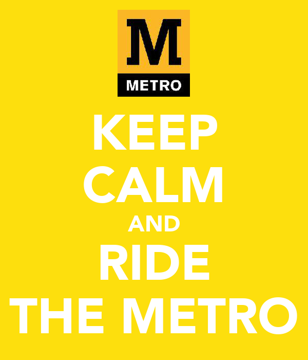 KEEP CALM AND RIDE THE METRO