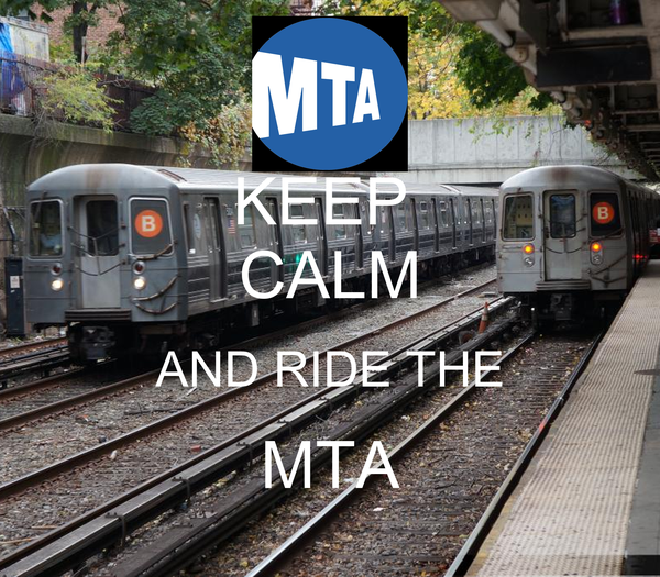 KEEP  CALM AND RIDE THE MTA