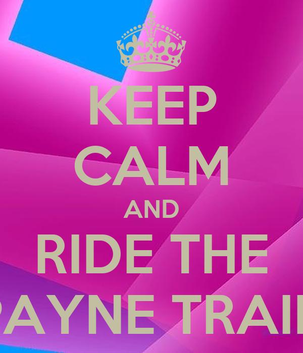 KEEP CALM AND RIDE THE PAYNE TRAIN