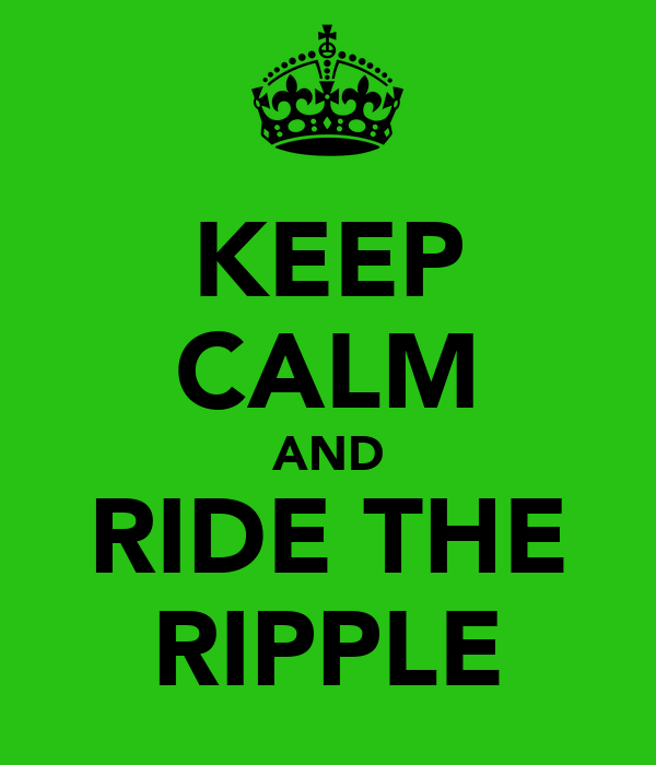 KEEP CALM AND RIDE THE RIPPLE