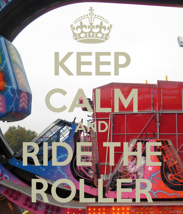 KEEP CALM AND RIDE THE ROLLER