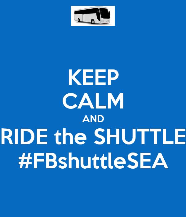 KEEP CALM AND RIDE the SHUTTLE #FBshuttleSEA