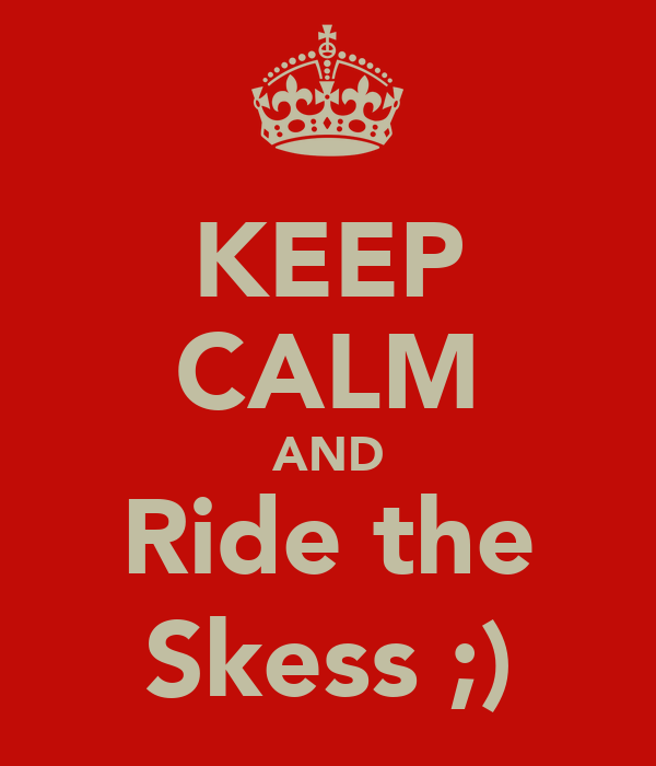 KEEP CALM AND Ride the Skess ;)
