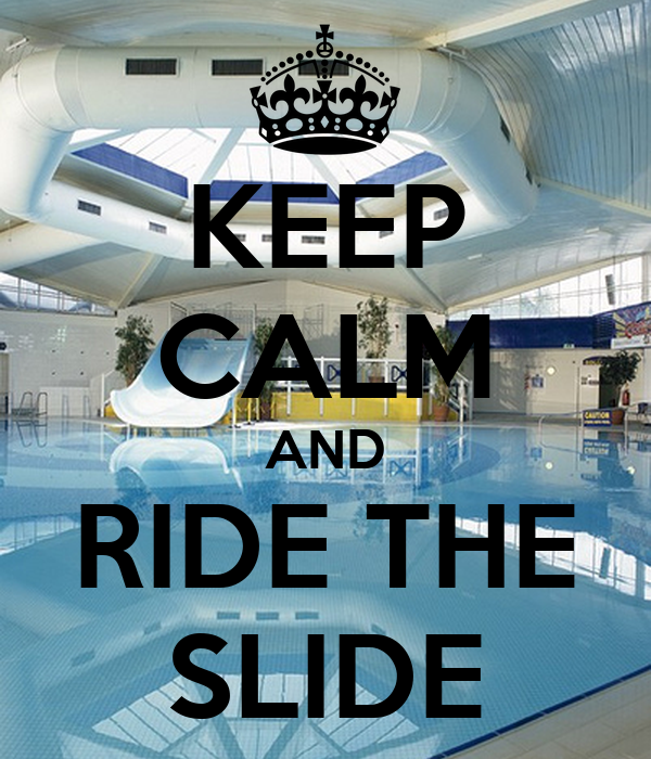 KEEP CALM AND RIDE THE SLIDE