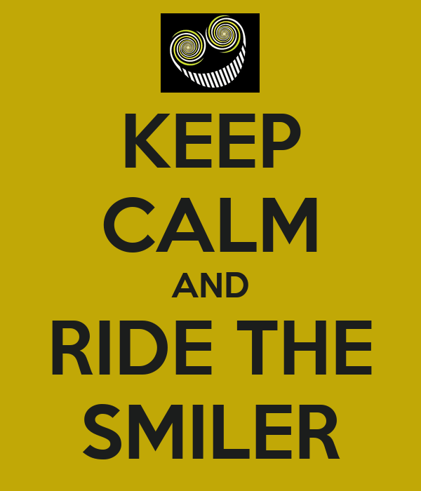 KEEP CALM AND RIDE THE SMILER