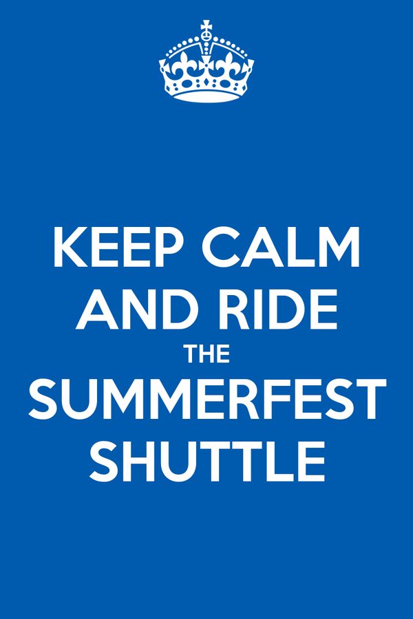KEEP CALM AND RIDE THE SUMMERFEST SHUTTLE