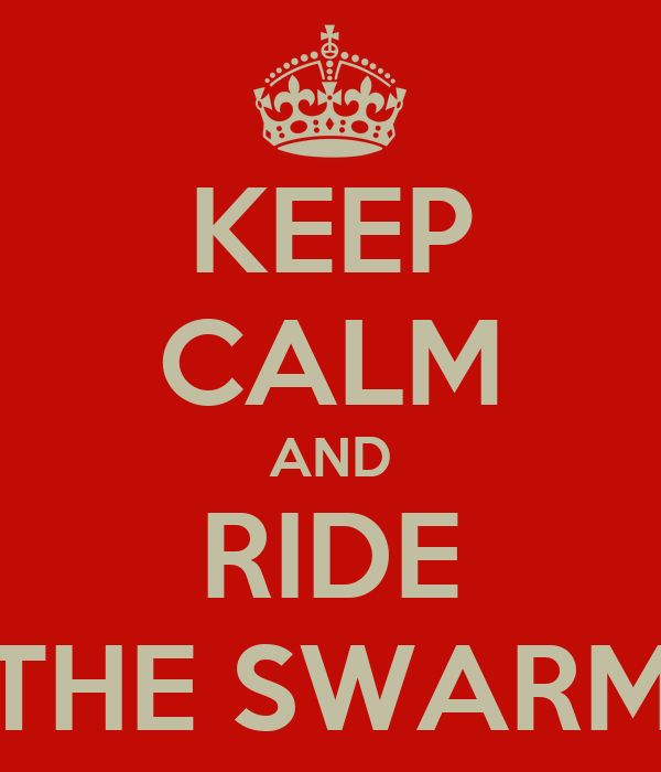 KEEP CALM AND RIDE THE SWARM