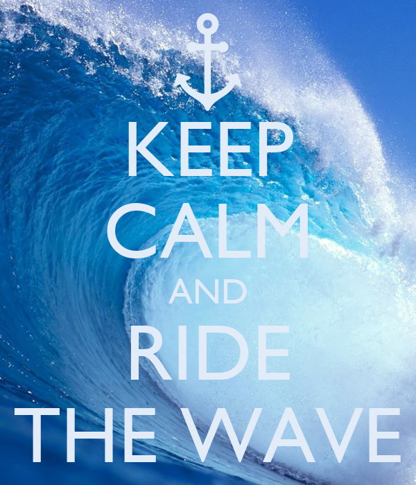 KEEP CALM AND RIDE THE WAVE
