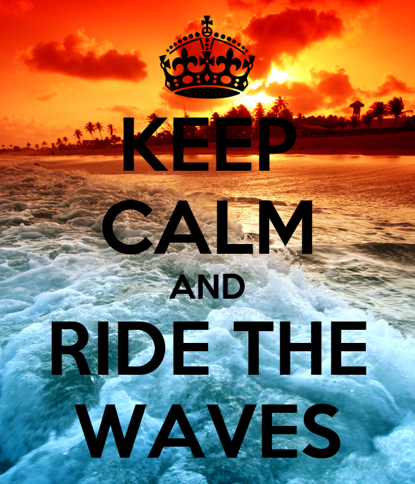 KEEP CALM AND RIDE THE WAVES