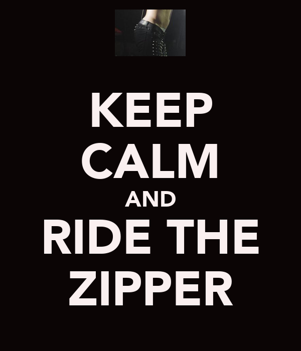 KEEP CALM AND RIDE THE ZIPPER