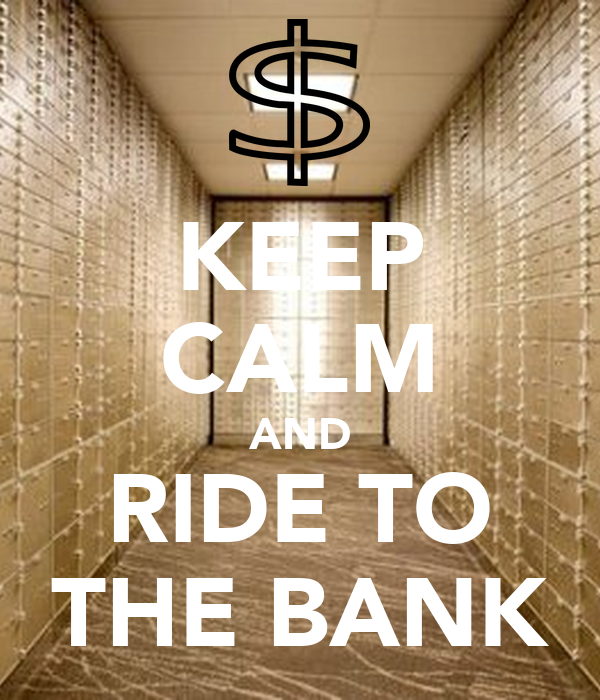 KEEP CALM AND RIDE TO THE BANK